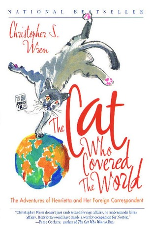 The Cat Who Covered the World: The Adventures Of Henrietta And Her Foreign Correspondent Book Cover