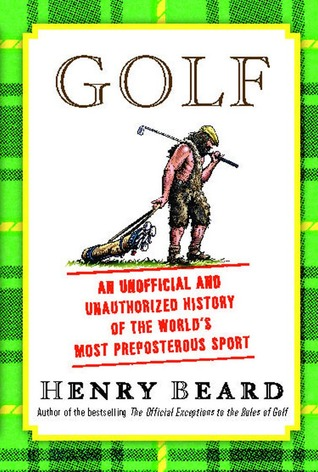 Golf: An Unofficial and Unauthorized History of the World's Most Preposterous Sport