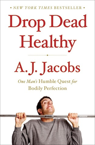Drop Dead Healthy by A.J. Jacobs