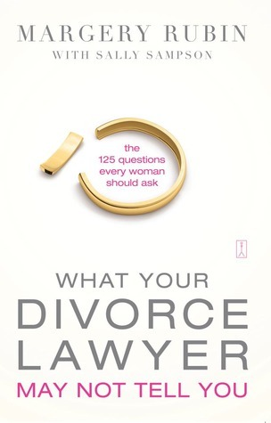 What Your Divorce Lawyer May Not Tell You: The 125 Questions Every Woman Should Ask