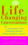 Life-Changing Conversations: 7 Strategies for Talking About What Matters Most