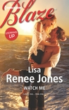 Watch Me by Lisa Renee Jones