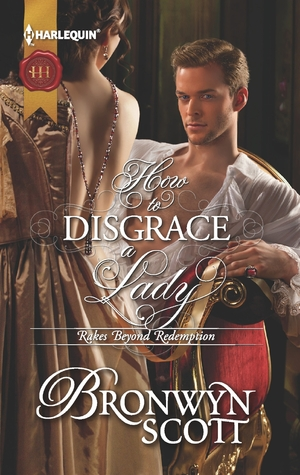 How to Disgrace a Lady (The Rakes Beyond Redemption #1)