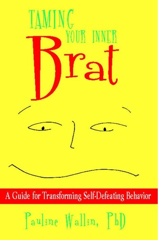Welcome to My Books Library Taming Your Inner Brat: A Guide for Transforming Self-Defeating Behavior