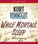 While Mortals Sleep by Kurt Vonnegut Jr.