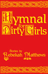 Hymnal for Dirty Girls by Rebekah Matthews