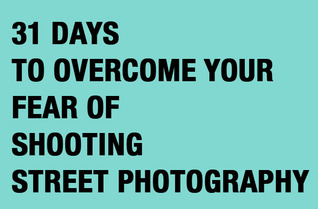 31 Days to Overcome Your Fear of Shooting Street Photography by Eric Kim