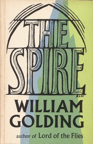 "the spire by william golding essay John carey: william golding: the man who wrote""lord of the flies 1964 the spire (novel) 1965 the hot gates (essays) 1967 the pyramid (novellas."