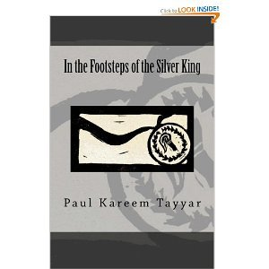 In the Footsteps of the Silver King by Paul Tayyar