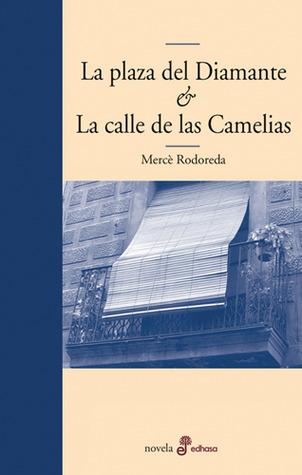 Ebook La Plaza del Diamante & La Calle de las Camelias by Mercè Rodoreda read!