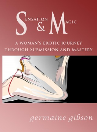Sensation and Magic - A womans erotic journey through Submission and Mastery