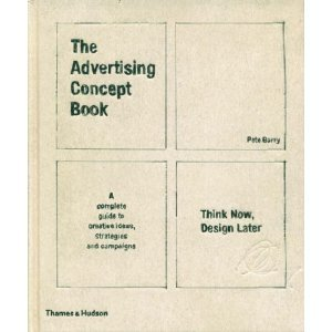 Advertising Concept Book: Think Now, Design Later