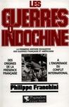 Les Guerres d'Indochine: Des origines de la Présence Française à l'engrenage du Conflit international