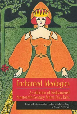 Enchanted Ideologies: A Collection of Rediscovered Nineteenth-Century Moral Fairy Tales