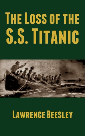The Loss of the S.S. Titanic by Lawrence Beesley