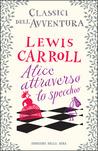 Alice attraverso lo specchio by Lewis Carroll