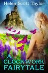 A Clockwork Fairytale by Helen Scott Taylor