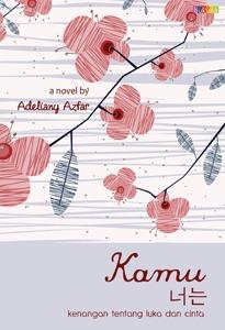 Hasil gambar untuk Novel Kamu Kenangan tentang Luka dan Cinta – Adeliany Azfar