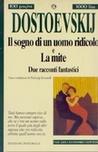 Il sogno di un uomo ridicolo - La mite. Due racconti fantastici by Fyodor Dostoyevsky