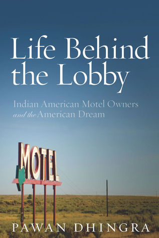 Ebook Life Behind the Lobby: Indian American Motel Owners and the American Dream by Pawan Dhingra DOC!