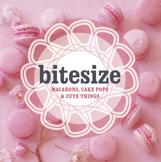 Bitesize: Macarons, Cake Pops & Cute Things