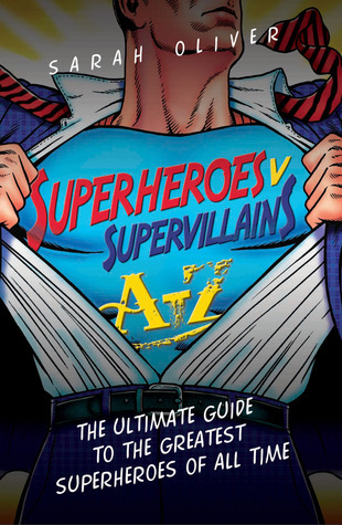 Superheroes v Supervillains A-Z: The Ultimate Guide to the Greatest Superheroes of All Time