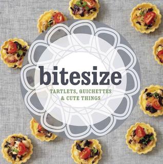 Bitesize: Tartlets, Quichettes & Cute Things