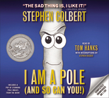 I Am A Pole by Stephen Colbert