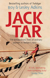 Jack Tar: The Extraordinary Lives of Ordinary Seamen in Nelson's Navy