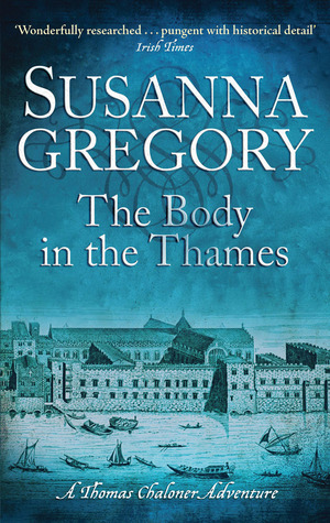 The body in the thames: chaloner's sixth exploit in restoration london by Susanna Gregory