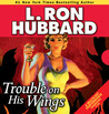 Trouble on His Wings by L. Ron Hubbard