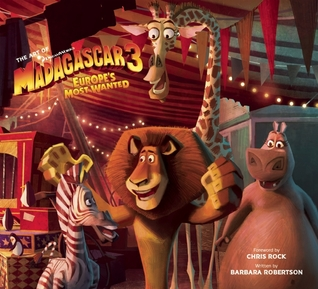 The Art of Madagascar 3: Europe's Most Wanted
