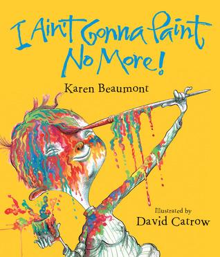 I Ain't Gonna Paint No More! lap board book por Karen Beaumont, David Catrow