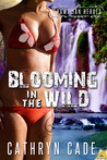 Blooming in the Wild by Cathryn Cade