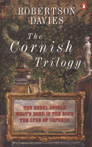 The Cornish Trilogy: The Rebel Angels; What's Bred in the Bone; The Lyre of Orpheus