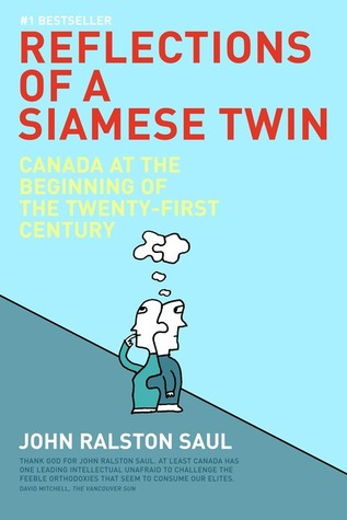 Reflections Of A Siamese Twin by John Ralston Saul