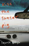 Kiss the Sunset Pig: A Canadian's American Road Trip With Exotic Detours