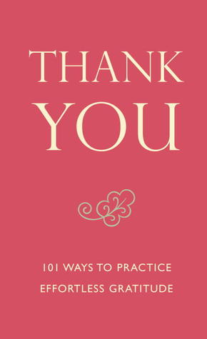 Thank You: 101 Ways to Practice Effortless Gratitude
