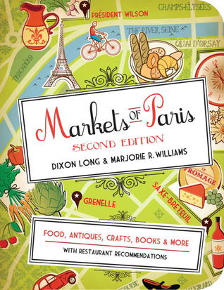Markets of Paris: Food, Antiques, Crafts, Books, and More