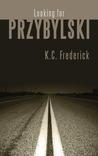 Looking for Przybylski by K.C. Frederick