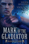 Mark of the Gladiator by Heidi Belleau
