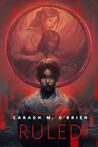 Ruled by Caragh M. O'Brien