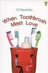 When Toothbrush Meet Love by A. Paramita