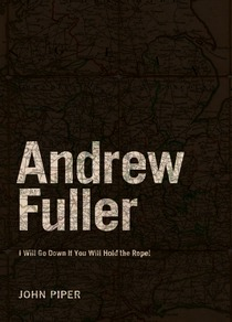 Andrew Fuller: I Will Go Down If You Will Hold the Rope! (Missions Biography #3)
