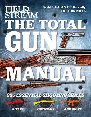 The Total Gun Manual (Field & Stream): 271 Skills from Field & Stream's Gun Nuts