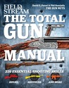 The Total Gun Manual (Field & Stream): 271 Skills from Field & Stream's Gun Nuts