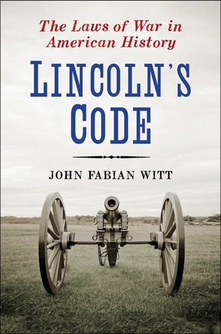 Lincoln's Code: The Laws of War in American History