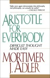Aristotle for Everybody by Mortimer J. Adler