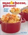 MacCheese, Please!: 50 Super Cheesy Recipes