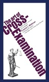 The Art Of Cross-Examination by Francis Lewis Wellman